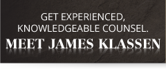 Receive experienced and knowledgeable counsel. | Meet James Klassen