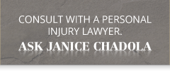 Consult with a personal injury lawyer. | Ask Janice Chadola